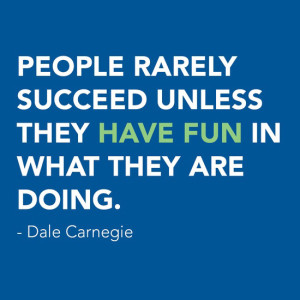 003-people-rarely-succeed-unless-they-have-fun-in-what-they-are-doing